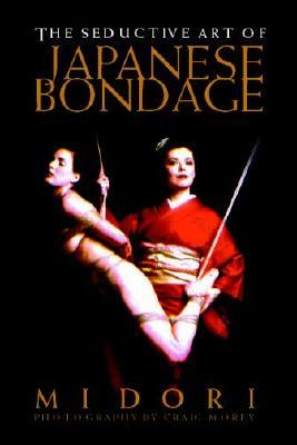 The Seductive Art of Japanese Bondage By Midori/ Morey, Craig (PHT)